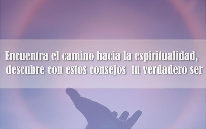Encuentra el camino hacia la espiritualidad, descubre con estos consejos  tu verdadero ser