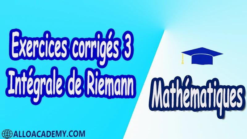 Exercices corrigés 3 Intégrale de Riemann pdf Mathématiques Maths Intégrale de Riemann Intégrale Intégrale des foncions en escalier Propriétés élémentaires de l'intégrale des foncions en escalier Sommes de Riemann d'une fonction Caractérisation des foncions Riemann-intégrables Caractérisation de Lebesgues Le théorème de Lebesgue Mesure de Riemann Foncions réglées Intégrales impropres Intégration par parties Changement de variable Calcul des primitives Calculs approchés d'intégrales Suites et séries de fonctions Riemann-intégrables Cours résumés exercices corrigés devoirs corrigés Examens corrigés Contrôle corrigé travaux dirigés td