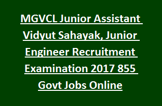 MGVCL Junior Assistant Vidyut Sahayak, Junior Engineer Recruitment Examination 2017 855 Govt Jobs Online