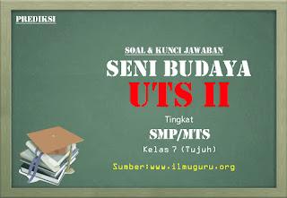 Prediksi Soal dan Jawaban UTS II Seni Budaya Tingkat SMP/MTS Kelas 7
