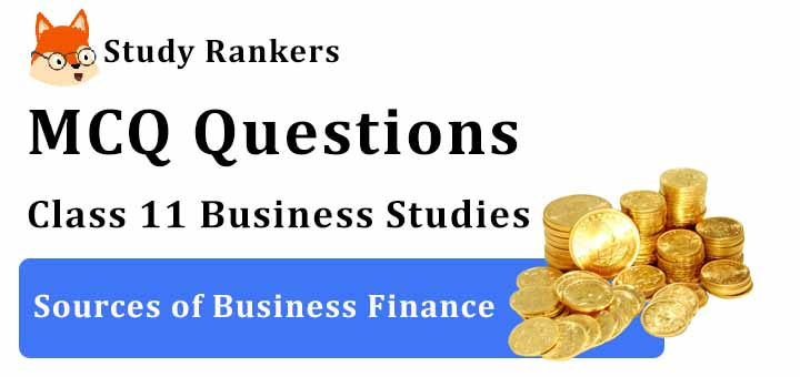 MCQ Questions for Class 11 Business Studies: Ch 8 Sources of Business Finance