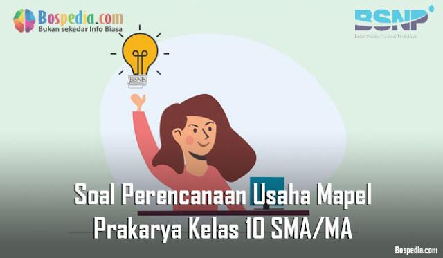 Soal Perencanaan Usaha Mapel Prakarya Kelas 10 SMA/MA
