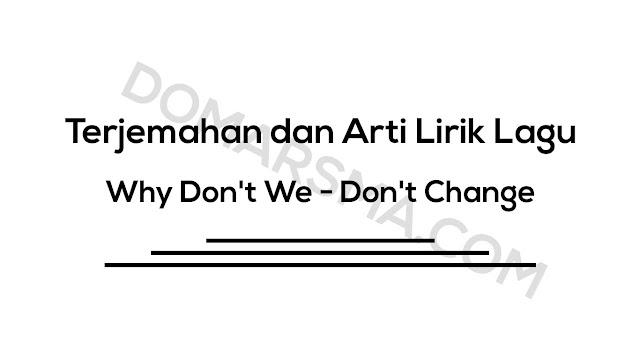 Terjemahan dan Arti Lirik Lagu Why Don't We - Don't Change