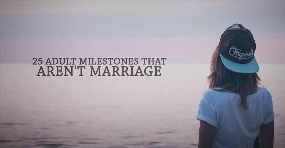 25 Adult Milestones That Aren't Marriage