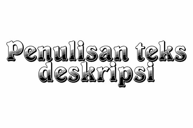 Penulisan teks deskripsi