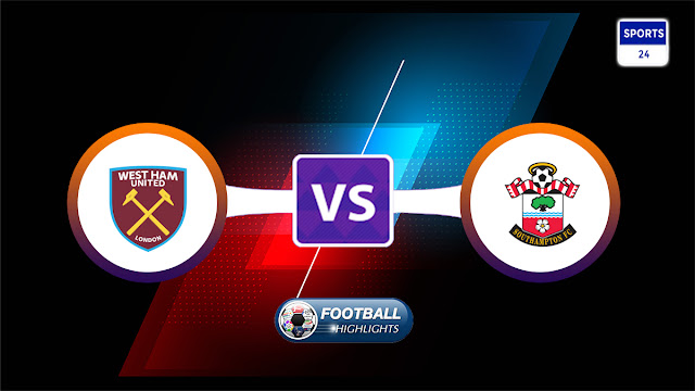 West Ham United vs Southampton – Highlights