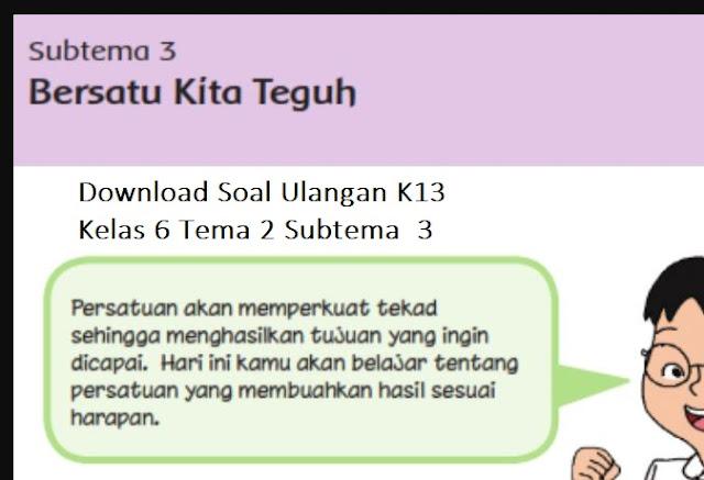 Soal Ulangan K13 Kelas 6 Tema 2 Subtema  3