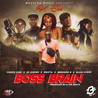 K.Joe – Boss Brain Feat Chuku Lion x DJ Kinino x Edicta x Bredren B x Blaq Syrup (Prod By K.Joe)
