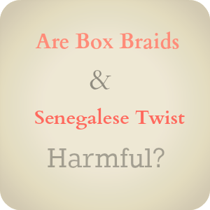 Natural Hair 4 Tips For Box Braids And Senegalese Twist