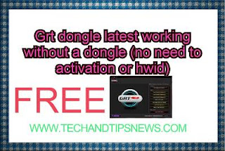 Grt dongle latest working without a dongle (no need to activation or hwid) free downlod