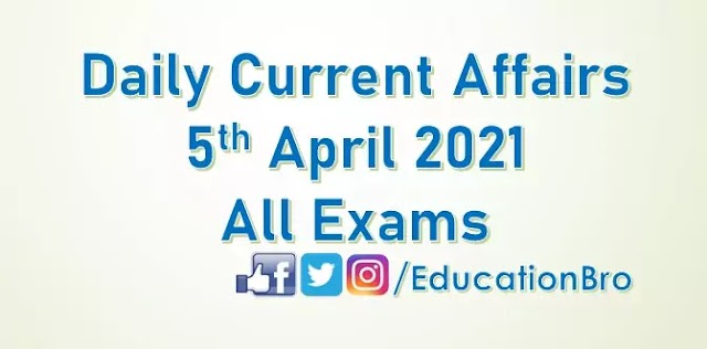 Daily Current Affairs 5th April 2021 For All Government Examinations