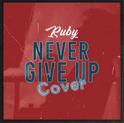 Ruby - Never Give Up Cover Remix