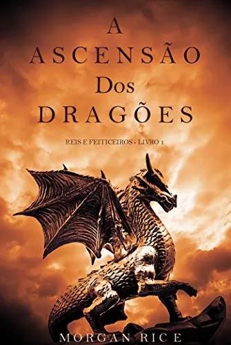 [Grátis] eBook A Ascensão dos Dragões (Reis e Feiticeiros - Livro 1) - Morgan Rice
