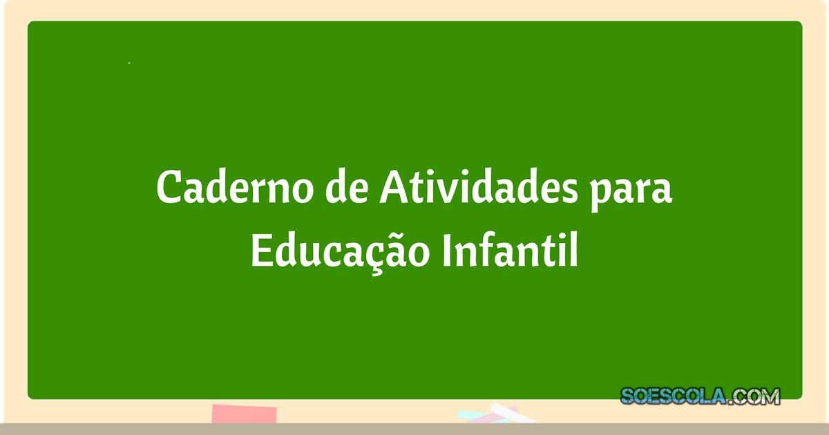 Caderno De Atividades Para Educação Infantil Em Pdf Só Escola