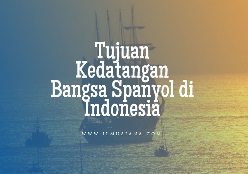 Tujuan Kedatangan Bangsa Spanyol di Indonesia