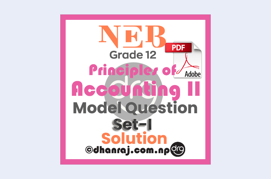 Model-Question-of-Principles-of-Accounting-II-Grade-12-XII-SETI-NEB-Solution