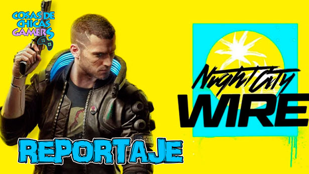 CYBERPUNK 2077: NIGHT CITY WIRE - NUEVO TRÁILER, GAMEPLAY Y ANIME