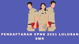 Pendaftaran CPNS 2021 Lulusan SMK