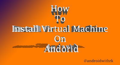 How to Install Virtual Machine On Andorid