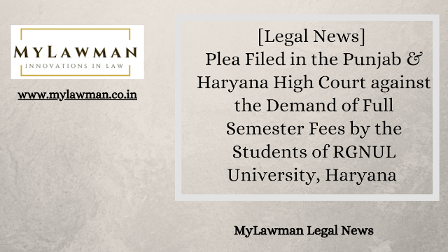 [Legal News] Plea Filed in the Punjab & Haryana High Court against the Demand of Full Semester Fees by the Students of RGNUL University, Haryana