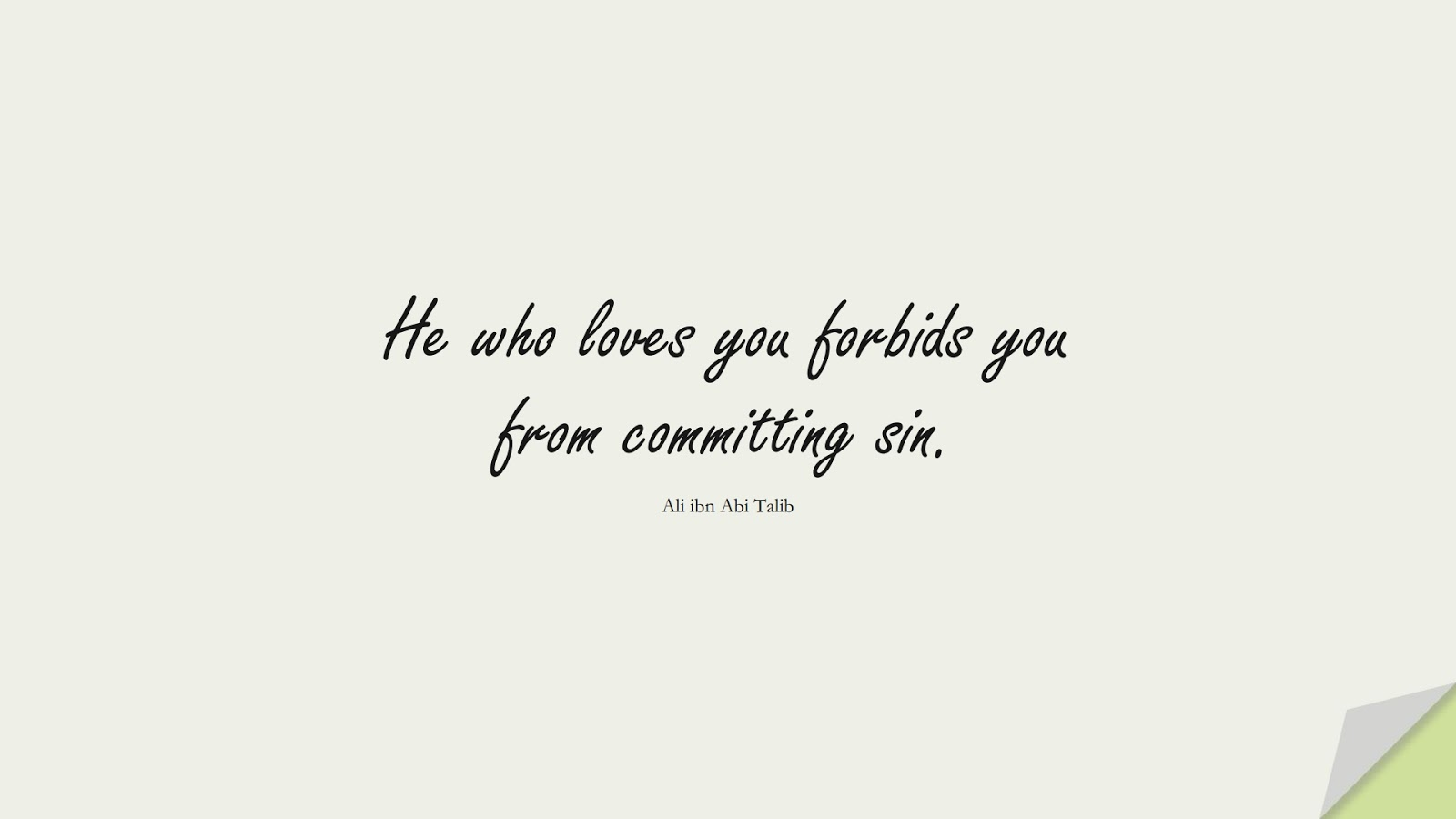 He who loves you forbids you from committing sin. (Ali ibn Abi Talib);  #AliQuotes