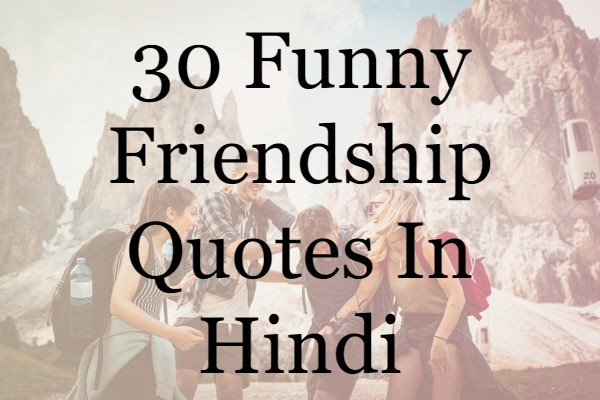 30 Funny Friendship Quotes In Hindi To Say Your Bestie
