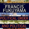 Political Order and Political Decay, by Francis Fukuyama