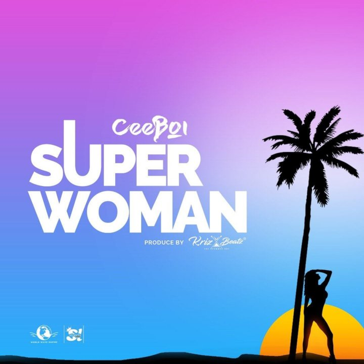 Ceeboi Super Woman Prod By Krizbeatz mp3 download audio