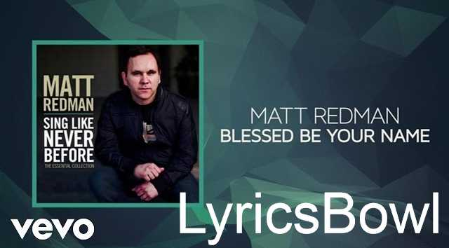 Blessed Be Your Name Lyrics - Matt Redman | LyricsBowl