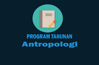 Program Tahunan Mata Pelajaran Antropologi Kelas X, Program Tahunan Mata Pelajaran Antropologi Kelas XI dan Program Tahunan Mata Pelajaran Antropologi Kelas XII. Download Prota Antropologi SMA