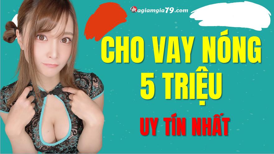 Cho Vay nóng 5 triệu