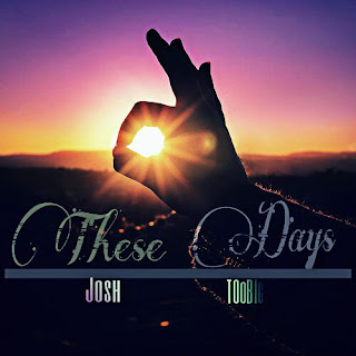 music josh and Toobig - these days