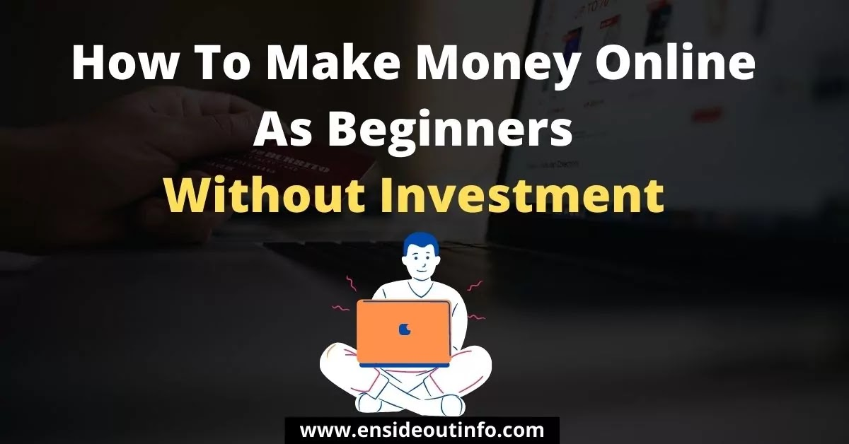 How To Make Money Online As Beginners Without Investment