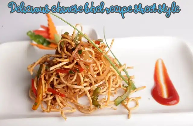Delicious chinese bhel recipe street style at home