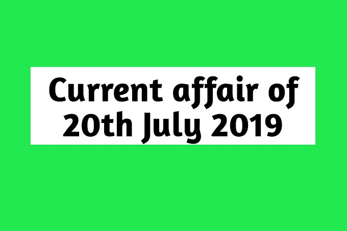 Current Affairs - 2019 - Current Affairs today  20th July 2019