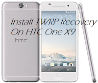 Tutorials To Install TWRP Recovery On HTC One X9