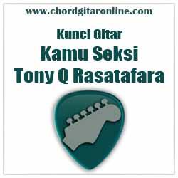 Chord Tony Q Kamu Sexy