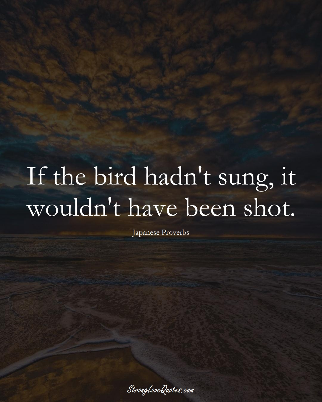 If the bird hadn't sung, it wouldn't have been shot. (Japanese Sayings);  #AsianSayings