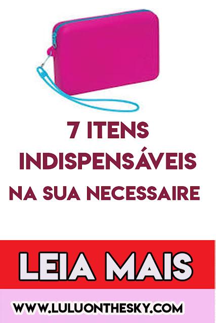 7 itens indispensáveis que você deve ter na sua necessaire