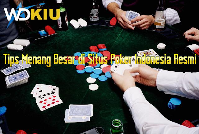 Tips Menang Besar di Situs Poker Indonesia Resmi