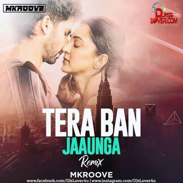 Tera Ban Jaunga MKROOVE Remix