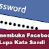 Lupa Kata Sandi Facebook, Cara membuka Facebook Yang Lupa Kata Sandi