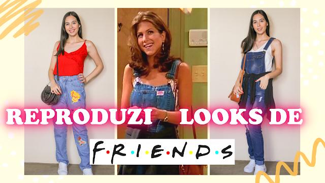 Reproduzindo looks de Friends!