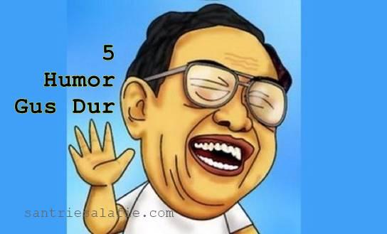 5 Humor Gus Dur Paling Lucu se Indonesia Raya by Santrie Salafie