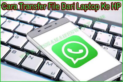 cara cepat transfer file dari laptop ke HP