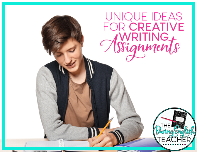 Unique Ideas for Creative Writing Assignments | The Daring English Teacher