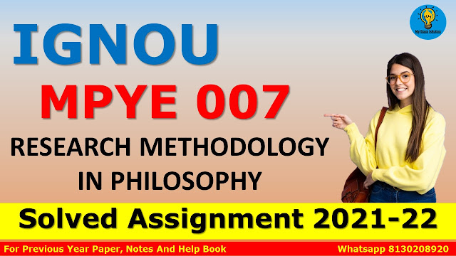 MPYE 007 RESEARCH METHODOLOGY IN PHILOSOPHY Solved Assignment 2021-22