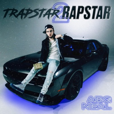 Abg Neal - Trapstar 2 Rapstar (2020) - Album Download, Itunes Cover, Official Cover, Album CD Cover Art, Tracklist, 320KBPS, Zip album