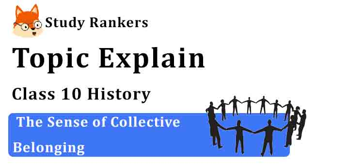 The Sense of Collective Belonging - Chapter 2 Nationalism in India Class 10 History