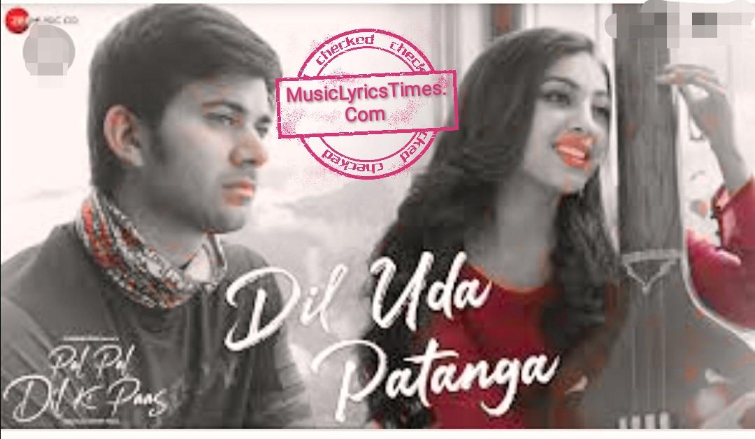 Dil Uda Patanga Lyrics – Pal Pal Dil Ke Paas | Sachet Tandon & Parampara Thakur.